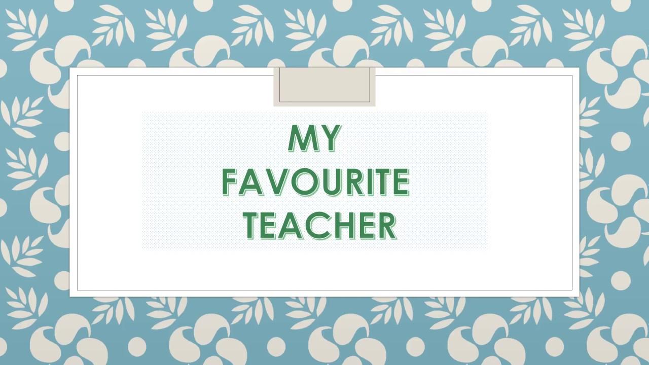 favourite teacher My